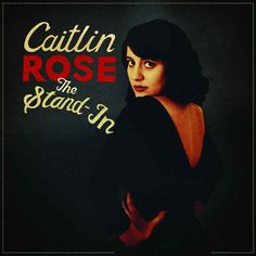 Caitlin Rose, The Stand-In. Definitely one of my all time favorite albums and artists