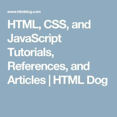 HTML, CSS, and JavaScript Tutorials, References, and Articles | HTML Dog