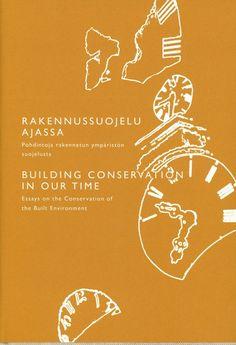 Rakennussuojelu ajassa : pohdintoja rakennetun ympäristön suojelusta = Building conservation in our time : essays on the conservation of the built environment.  ICOMOSin Suomen osasto 2014.