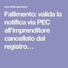 Fallimento: valida la notifica via PEC all'imprenditore cancellato dal registro…