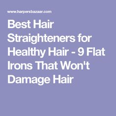Best Hair Straighteners for Healthy Hair - 9 Flat Irons That Won't Damage Hair