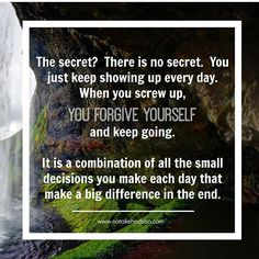 The secret?  There is no secret.  You just keep showing up every day.  When you screw up, you forgive yourself and keep going.  It is a combination of all the small decisions you make each day that make a big difference in the end.  Your friend, Natalie  #nataliehodson #keepgoing #smalldecisions #yougotthis