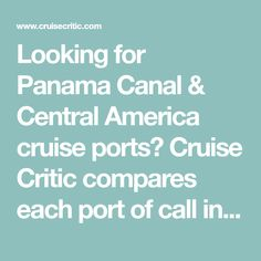 Looking for Panama Canal & Central America cruise ports? Cruise Critic compares each port of call in the Panama Canal & Central America to help you plan your next cruise to this popular destination.