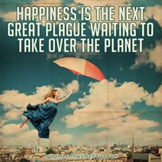 Happiness is the next great plague waiting to take over the planet. ~Access Consciousness  www.fitness-science.net #monikatarkowska #latrainer #fitness #inspirational #fitnessscience