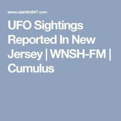 UFO Sightings Reported In New Jersey | WNSH-FM | Cumulus