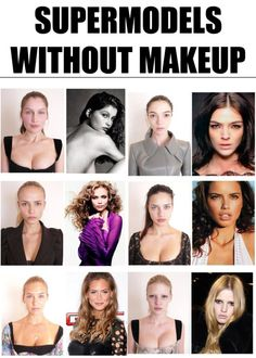 super models without makeup... This makes me feel good about myself.