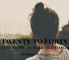 Twenty to Forty: A Letter to My 20-Year-Old Daughter.   Twentysomething life advice from a fortysomething mom by Piper Punches.   #momlife #motherhood #youngadulthood #parenting #adultchildren