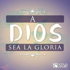 1 Crónicas 29:11-12 Tuya es, oh Jehová, la magnificencia y el poder, la gloria…