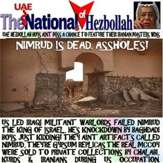 ⚠️NIMRUD IS DEAD. ASSHOLES! ⚠️ UAE Hezbollah Boys ain't miss a chance to feature their Iranian Masters alleged Wins. US Led Iraqi militant warlords failed Nimrud the king of Israel, he's knockdown by Baghdadi Boys. Just kidding! They ain't artifacts called Nimrud, they're Gypsum Replicas the Real McCoy were sold to private collections by Chalabi, Kurds & Iranians during us occupation. ⚠️