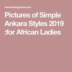 Pictures of Simple Ankara Styles 2019 :for African Ladies