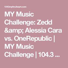 MY Music Challenge: Zedd & Alessia Cara vs. OneRepublic | MY Music Challenge | 104.3 MYFM