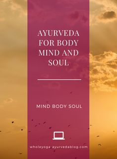 mind body soul, mind body spirit, mind body and soul, #ayurveda #holistic #healthylifestyle