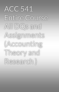 """Read """"ACC 541 Entire Course All DQs and Assignments (Accounting Theory and Research )"""" #wattpad #random Visit Now for more Assignments and Complete Courses:  www.hwguides.com"""
