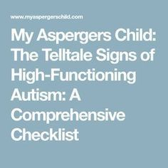 My Aspergers Child: The Telltale Signs of High-Functioning Autism: A Comprehensive Checklist. Extensive list but, as stated, remember not all children have all these signs! excellent information to refer to. Signs Of Aspergers, Aspergers Girls, Symptoms Of Aspergers, Aspergers Autism, Adhd And Autism, Asd, Autism Help, Adhd Help, Adhd Kids