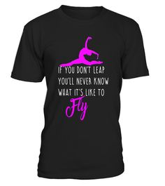 """# Gymnastics Shirt Daughter If You Don't Leap Never Know Fly . Special Offer, not available in shops Comes in a variety of styles and colours Buy yours now before it is too late! Secured payment via Visa / Mastercard / Amex / PayPal How to place an order Choose the model from the drop-down menu Click on """"Buy it now"""" Choose the size and the quantity Add your delivery address and bank details And that's it! Tags: Fun Gymnastics and Tumbling T-shirt has a trendy boutique graphic and your…"""