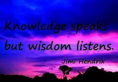 Inspirational Picture Quotes...: Knowledge speaks but wisdom listens.