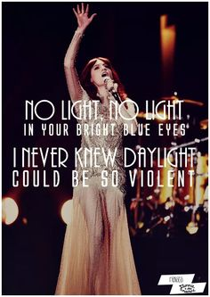 "No Light No Light -- Florence and The Machine. ""...a revelation in the light of day, you can't choose what stays and what fades away."""