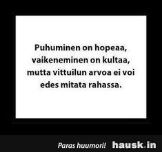 Puhuminen on hopeaa. Powerful Words, Live Life, Sarcasm, Cards Against Humanity, Lol, Thoughts, Memes, Happy, Quotes