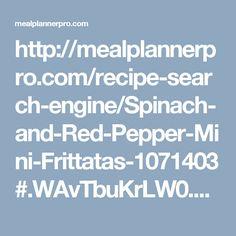 http://mealplannerpro.com/recipe-search-engine/Spinach-and-Red-Pepper-Mini-Frittatas-1071403#.WAvTbuKrLW0.pinterest