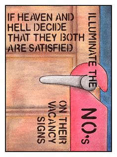 If Heaven and Hell decide that they both are satiesfied - Illuminate the no's on their vacancy signs. (Lyrics: I Will Follow You Into The Dark by Deaty Cab For Cutie)