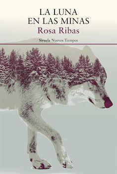 Pero Qué Locura de Libros.: LA LUNA EN LAS MINAS / Rosa Ribas / Ediciones Siru...