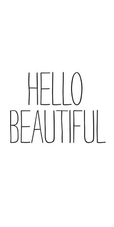 """Hello Beautiful"", yes YOU.❤️"