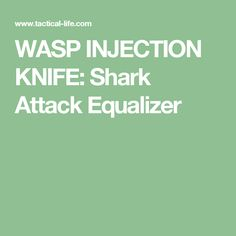 WASP INJECTION KNIFE: Shark Attack Equalizer
