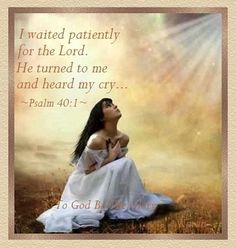 I waited patiently for the Lord; he turned to me and heard my cry. ~Psalm 40:1 NIV