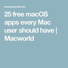 25 free macOS apps every Mac user should have | Macworld