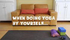 Cuando practicas Yoga por tu cuenta....