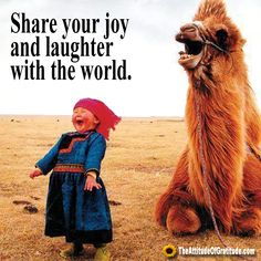Share your joy and laughter with the world.
