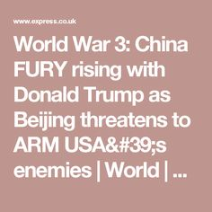 World War 3: China FURY rising with Donald Trump as Beijing threatens to ARM USA's enemies | World | News | Daily Express