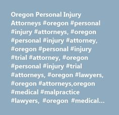 Oregon Personal Injury Attorneys #oregon #personal #injury #attorneys, #oregon #personal #injury #attorney, #oregon #personal #injury #trial #attorney, #oregon #personal #injury #trial #attorneys, #oregon #lawyers, #oregon #attorneys,oregon #medical #malpractice #lawyers, #oregon #medical #malpractice #attorneys…