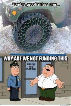 Zombie Apocalypse proof Airless Tires!? WHY are we not FUNDING THIS!? @Bryan Hardbarger