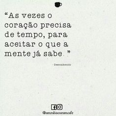 ...''As vezes o coração precisa de tempo,para aceitar o que a mente já sabe...''
