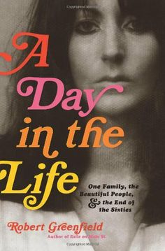 A Day in the Life: One Family, the Beautiful People, and the End of the Sixties by Robert Greenfield. $17.53. Publisher: Da Capo Press; 1 edition (May 5, 2009). Publication: May 5, 2009. 368 pages. Save 30%!