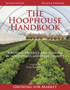 Hoophouse Handbook: Revised and Expanded - Growing for Market