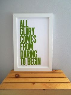 Items similar to Inspirational Art - Motivational Poster - Green Typography Sign - All Glory Comes from Daring to Begin - Letterpress Print on Etsy New Year Typography, Typography Poster, Typography Quotes, Some Quotes, Quotes To Live By, Quotes About New Year, Year Quotes, Community Space, Give Thanks