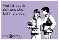 Hahaha if only I could really say this to some people! Mean but true...