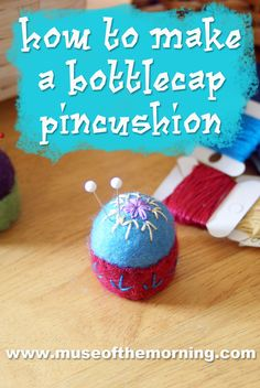 How To Make A Bottle Cap Pincushion from Muse of the Morning This is such a cute pin cushion and it's perfect for a take-along sewing kit!