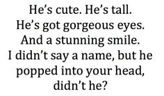 He's tall. He's got gorgeous eyes. And a stunning smile. I didn't say a name, but he popped into your head, didn't he? But my guy isn't tall at all. Secret Crush Quotes, Crush Qoutes, Cute Guy Quotes, Cute Quotes For Your Crush, Crush Memes, His Smile Quotes, Crush Quotes Tumblr, Crush Quotes For Girls, Guy Friend Quotes