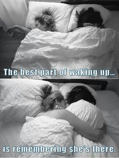 """Waking in the morning to see my love next to me is the best feeling ever.""  <3 love like that..."