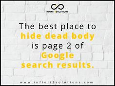 SEO Quotes: The best place to hide a dead body is page 2 of Google search results. Google Search Results, Seo, The Good Place, Good Things, Math, Words, Quotes, Quotations, Math Resources
