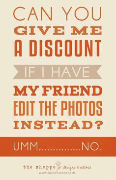 Shoppe Satire ~ Humor for Photographers ~ Crazy Client Question ~ Jokes for Photographers ~ Photographer Jokes ~ Photo Editing ~ Typography