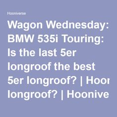 Wagon Wednesday: BMW 535i Touring: Is the last 5er longroof the best 5er longroof? | Hooniverse