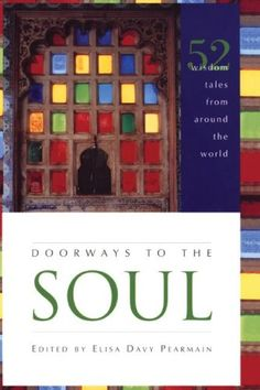 Doorways to the Soul: 52 Wisdom Tales from Around the World by Elisa Davy Pearmain http://www.amazon.ca/dp/1556357400/ref=cm_sw_r_pi_dp_8nM4tb1B7DB03