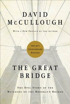 The Great Bridge: The Epic Story of the Building of the Brooklyn Bridge by David McCullough, http://www.amazon.com/dp/1451683235/ref=cm_sw_r_pi_dp_JVIxqb1SQX5G4