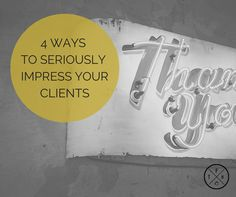 4 Ways To Seriously Impress Your Clients