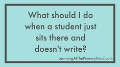 What should I do when a student just sits... by Learning At The Primary Pond - Alison | Teachers Pay Teachers
