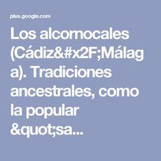 """Los alcornocales (Cádiz/Málaga). Tradiciones ancestrales, como la popular """"sa..."""